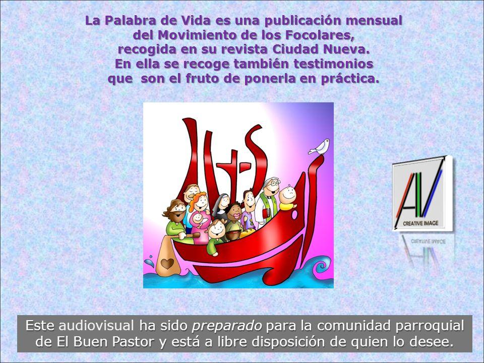 La Palabra de Vida es una publicación mensual del Movimiento de los Focolares, recogida en su revista Ciudad Nueva. En ella se recoge también testimon