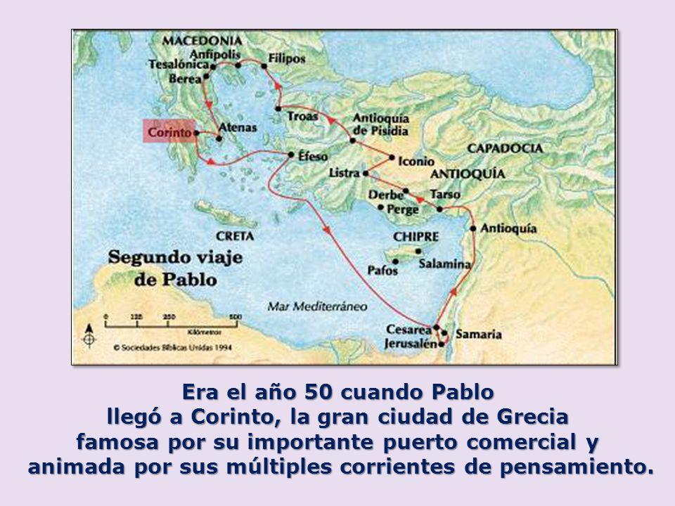 Era el año 50 cuando Pablo llegó a Corinto, la gran ciudad de Grecia famosa por su importante puerto comercial y animada por sus múltiples corrientes