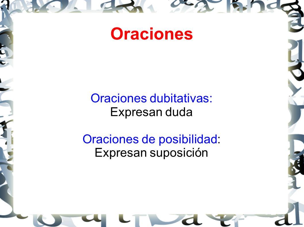 Oraciones Oraciones dubitativas: Expresan duda Oraciones de posibilidad: Expresan suposición
