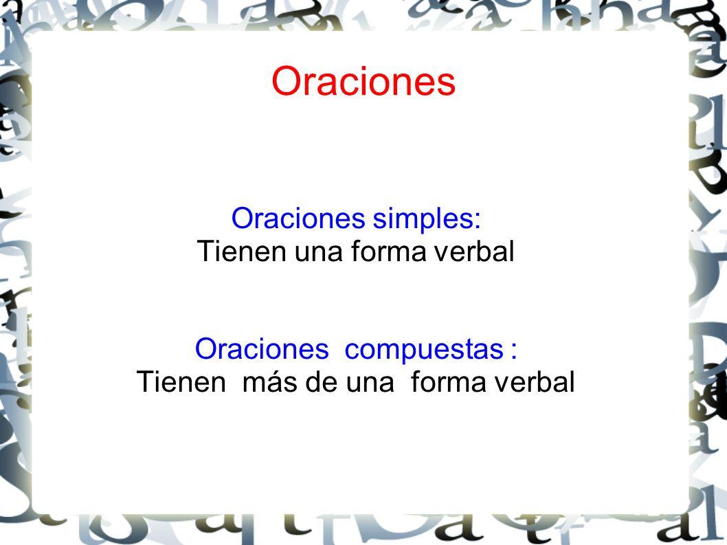 Oraciones Oraciones simples: Tienen una forma verbal Oraciones compuestas : Tienen más de una forma verbal