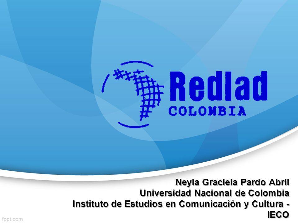 Neyla Graciela Pardo Abril Universidad Nacional de Colombia Instituto de Estudios en Comunicación y Cultura - IECO
