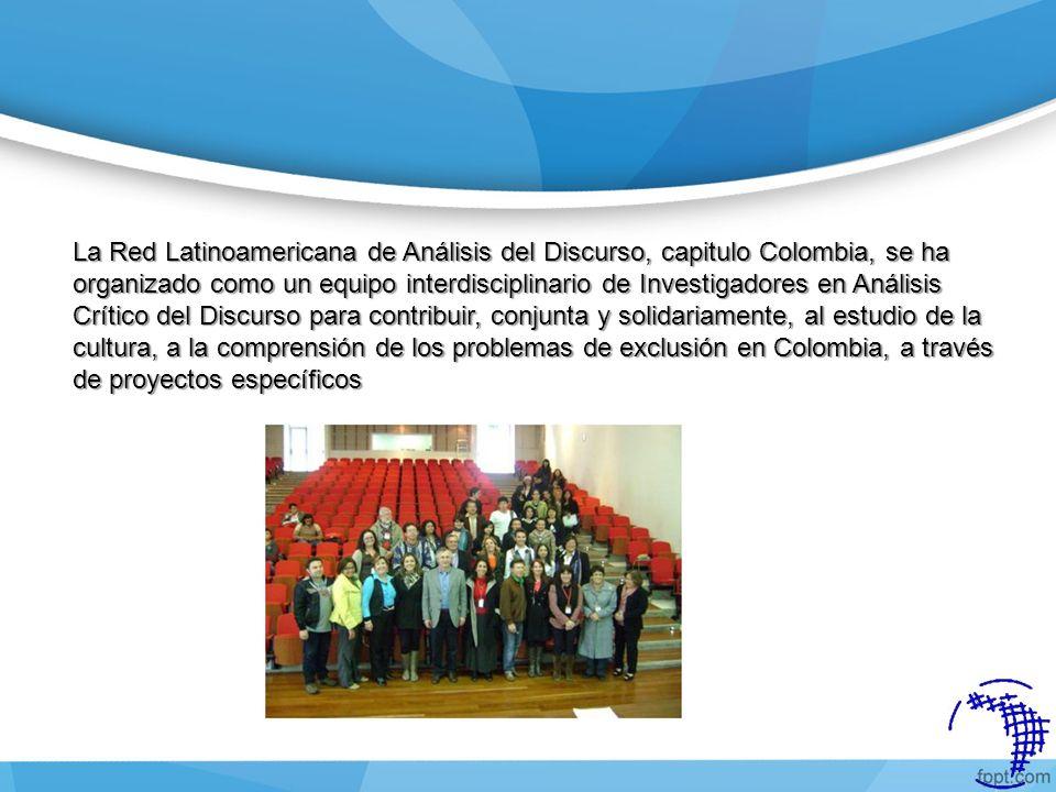 La Red Latinoamericana de Análisis del Discurso, capitulo Colombia, se ha organizado como un equipo interdisciplinario de Investigadores en Análisis C
