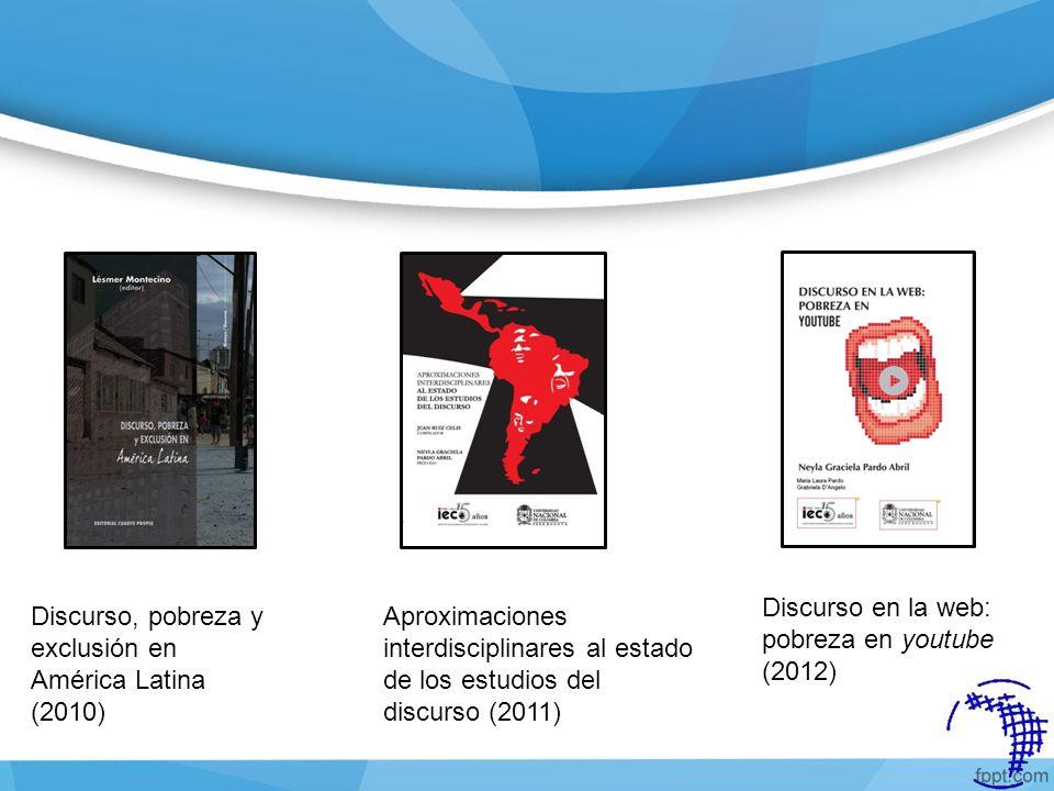 Discurso, pobreza y exclusión en América Latina (2010) Aproximaciones interdisciplinares al estado de los estudios del discurso (2011) Discurso en la