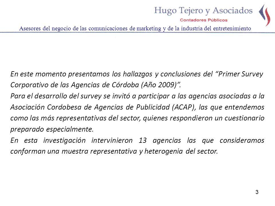 3 Asesores del negocio de las comunicaciones de marketing y de la industria del entretenimiento En este momento presentamos los hallazgos y conclusiones del Primer Survey Corporativo de las Agencias de Córdoba (Año 2009).