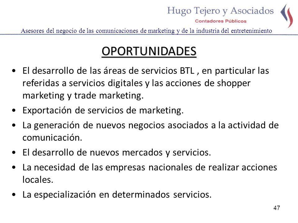 47 Asesores del negocio de las comunicaciones de marketing y de la industria del entretenimiento OPORTUNIDADES El desarrollo de las áreas de servicios BTL, en particular las referidas a servicios digitales y las acciones de shopper marketing y trade marketing.