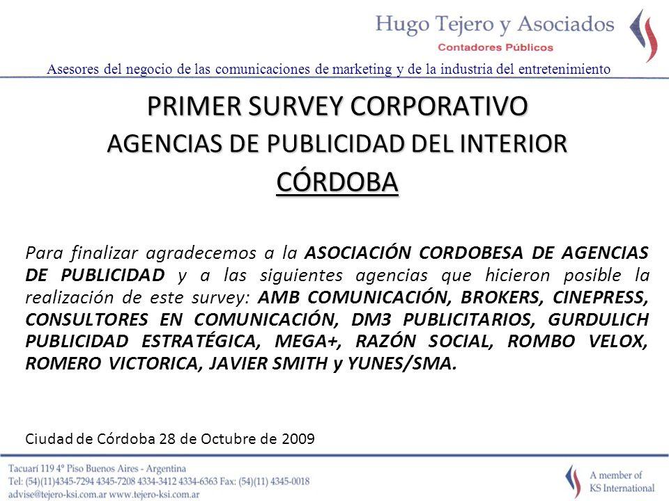 60 PRIMER SURVEY CORPORATIVO AGENCIAS DE PUBLICIDAD DEL INTERIOR CÓRDOBA Para finalizar agradecemos a la ASOCIACIÓN CORDOBESA DE AGENCIAS DE PUBLICIDAD y a las siguientes agencias que hicieron posible la realización de este survey: AMB COMUNICACIÓN, BROKERS, CINEPRESS, CONSULTORES EN COMUNICACIÓN, DM3 PUBLICITARIOS, GURDULICH PUBLICIDAD ESTRATÉGICA, MEGA+, RAZÓN SOCIAL, ROMBO VELOX, ROMERO VICTORICA, JAVIER SMITH y YUNES/SMA.