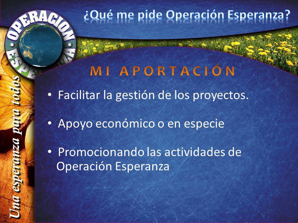 Facilitar la gestión de los proyectos. Apoyo económico o en especie Promocionando las actividades de Operación Esperanza Una esperanza para todos