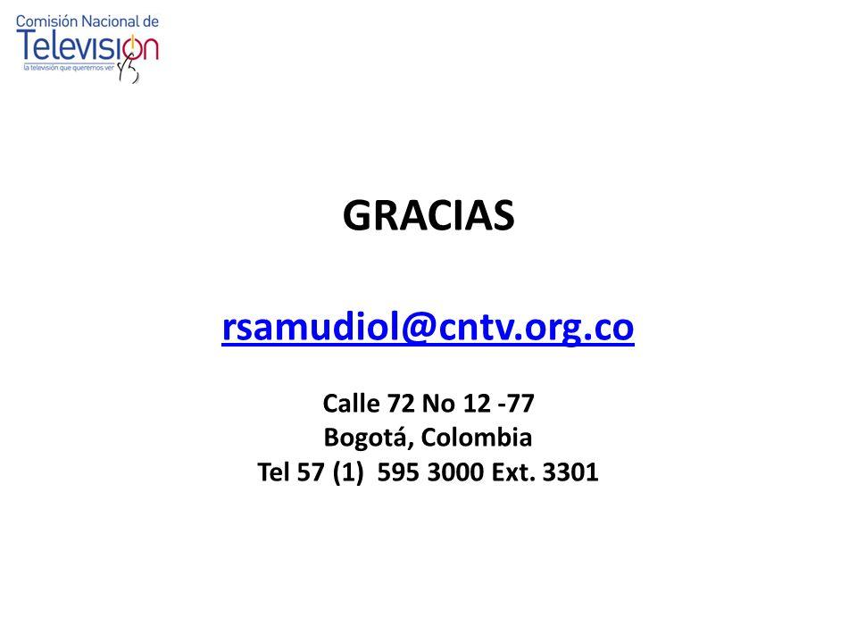 GRACIAS rsamudiol@cntv.org.co Calle 72 No 12 -77 Bogotá, Colombia Tel 57 (1) 595 3000 Ext. 3301