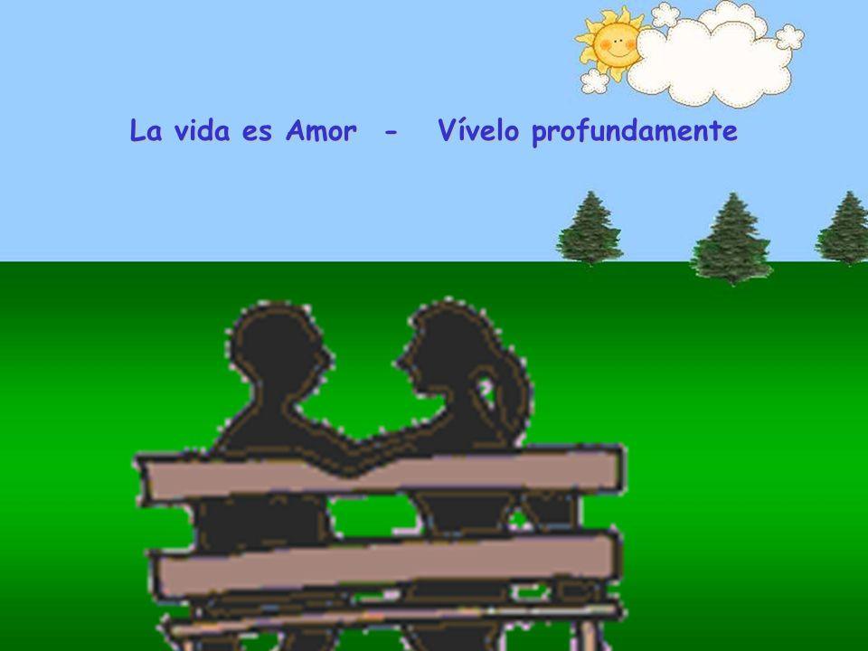 La vida es Amor - Vívelo profundamente
