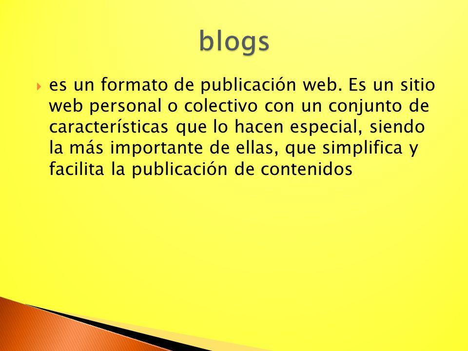 es un formato de publicación web. Es un sitio web personal o colectivo con un conjunto de características que lo hacen especial, siendo la más importa