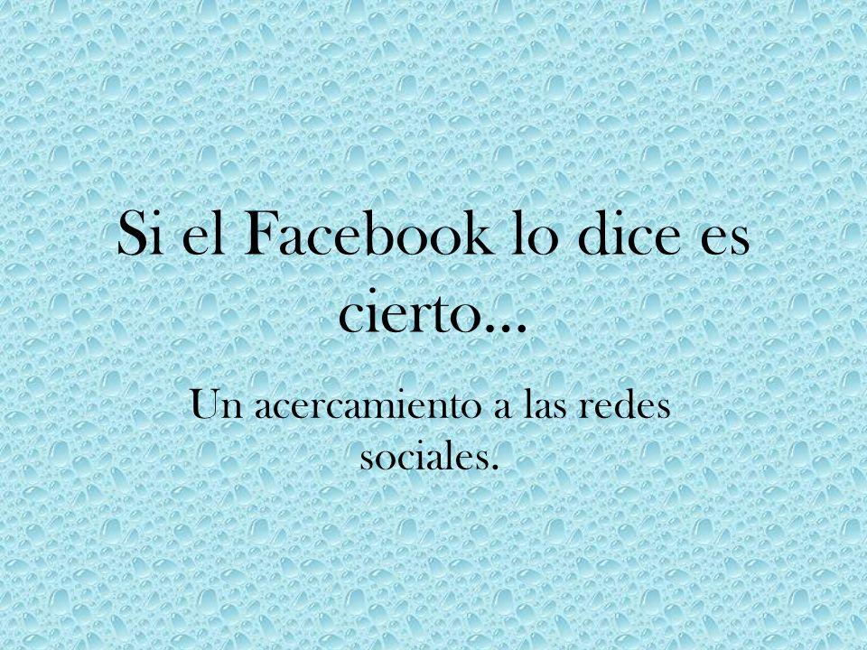 Si el Facebook lo dice es cierto… Un acercamiento a las redes sociales.