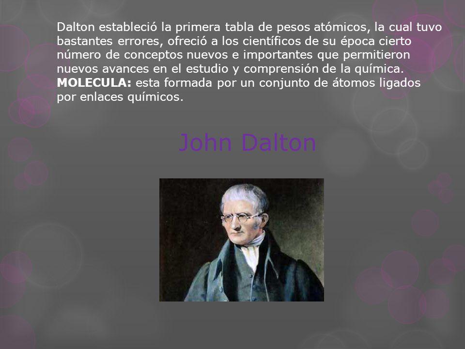 Dalton estableció la primera tabla de pesos atómicos, la cual tuvo bastantes errores, ofreció a los científicos de su época cierto número de conceptos