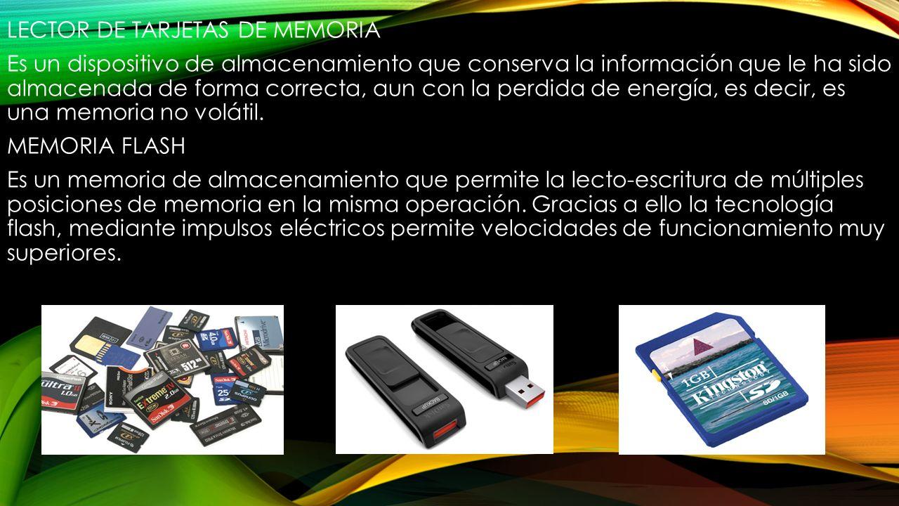 LECTOR DE TARJETAS DE MEMORIA Es un dispositivo de almacenamiento que conserva la información que le ha sido almacenada de forma correcta, aun con la