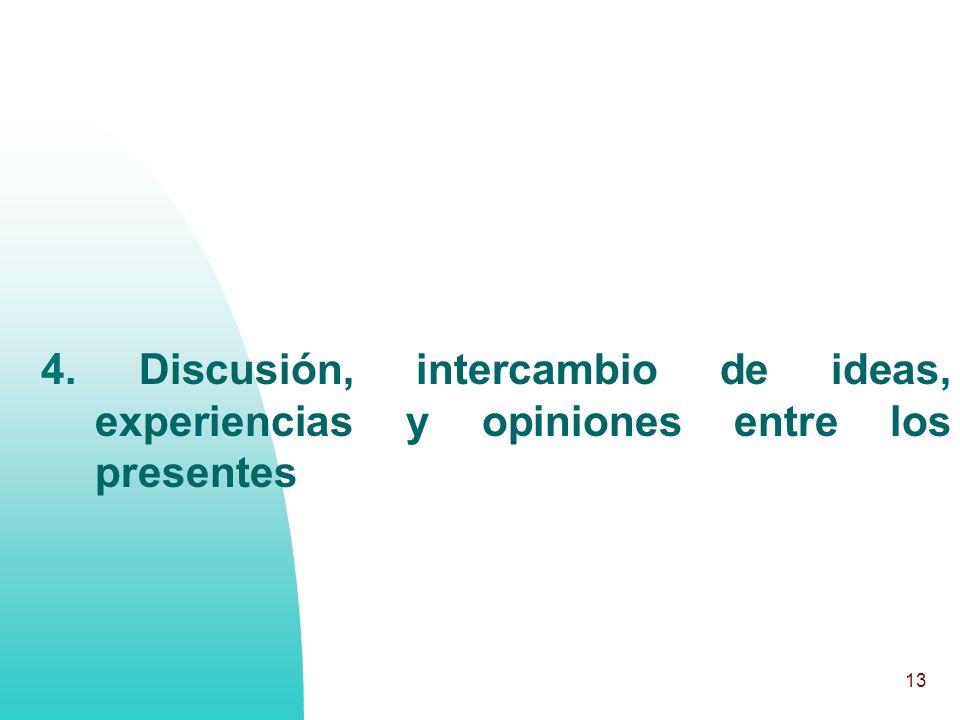 13 4. Discusión, intercambio de ideas, experiencias y opiniones entre los presentes