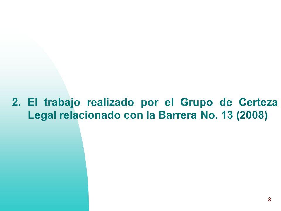 8 2. El trabajo realizado por el Grupo de Certeza Legal relacionado con la Barrera No. 13 (2008)