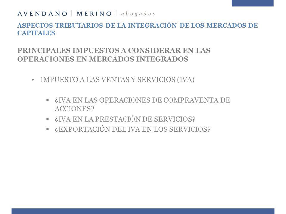 PRINCIPALES IMPUESTOS A CONSIDERAR EN LAS OPERACIONES EN MERCADOS INTEGRADOS IMPUESTO A LAS VENTAS Y SERVICIOS (IVA) ¿IVA EN LAS OPERACIONES DE COMPRA