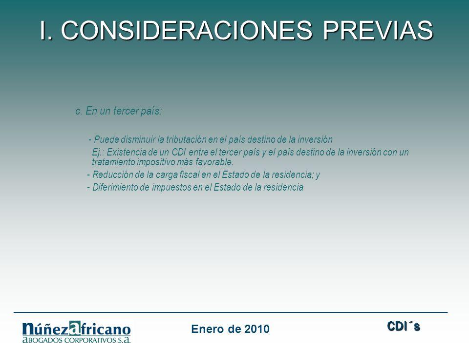 c. En un tercer país: - Puede disminuir la tributación en el país destino de la inversión Ej.: Existencia de un CDI entre el tercer país y el país des