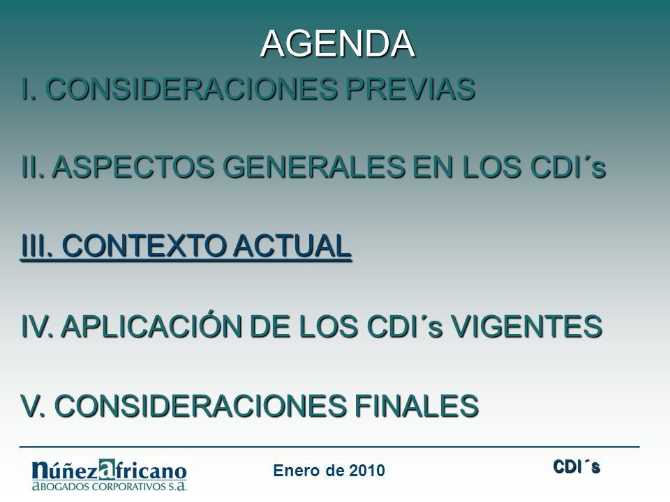 AGENDA I. CONSIDERACIONES PREVIAS II. ASPECTOS GENERALES EN LOS CDI´s III. CONTEXTO ACTUAL IV. APLICACIÓN DE LOS CDI´s VIGENTES V. CONSIDERACIONES FIN