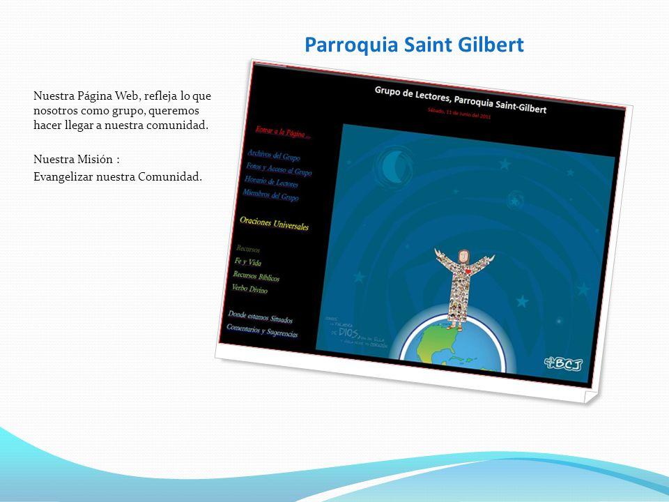 Parroquia Saint Gilbert Nuestra Página Web, refleja lo que nosotros como grupo, queremos hacer llegar a nuestra comunidad.
