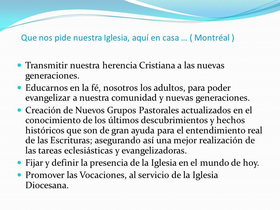 Que nos pide nuestra Iglesia, aquí en casa … ( Montréal ) Transmitir nuestra herencia Cristiana a las nuevas generaciones.