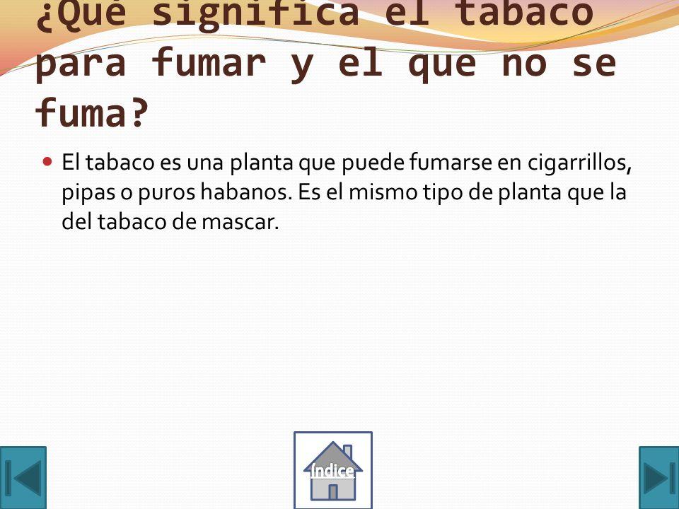 ¿Qué significa el tabaco para fumar y el que no se fuma.