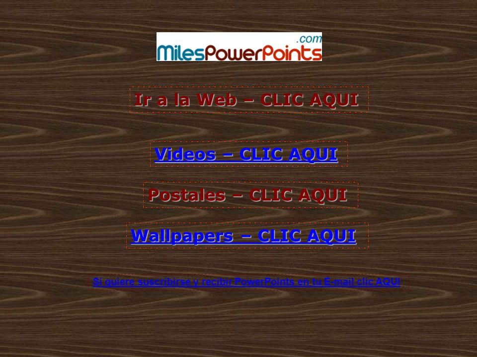 Ir a la Web – CLIC AQUI Ir a la Web – CLIC AQUI Postales – CLIC AQUI Postales – CLIC AQUI Si quiere suscribirse y recibir PowerPoints en tu E-mail cli