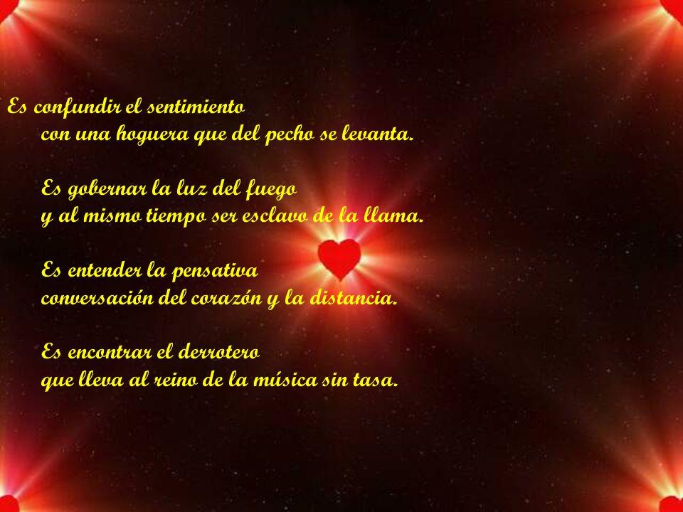 Estar enamorado, amigos, es adueñarse de las noches y los días.