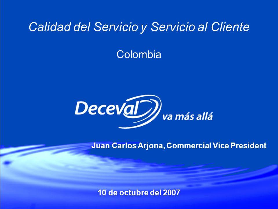 10 de octubre del 2007 Calidad del Servicio y Servicio al Cliente Colombia Juan Carlos Arjona, Commercial Vice President