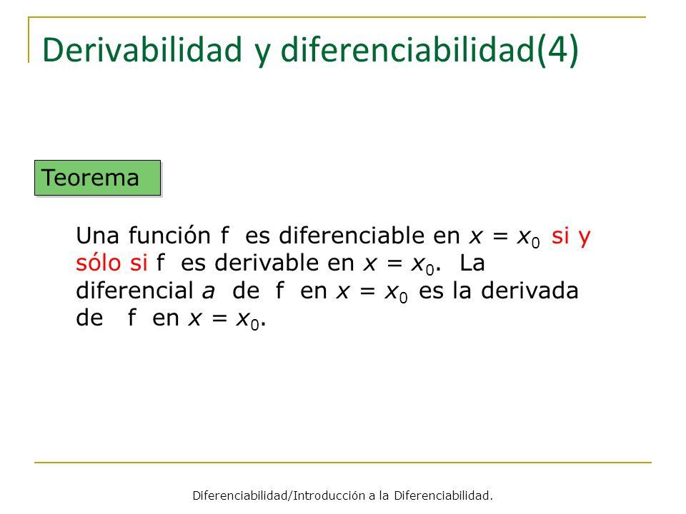 Derivabilidad y diferenciabilidad (4) Teorema Una función f es diferenciable en x = x 0 si y sólo si f es derivable en x = x 0. La diferencial a de f