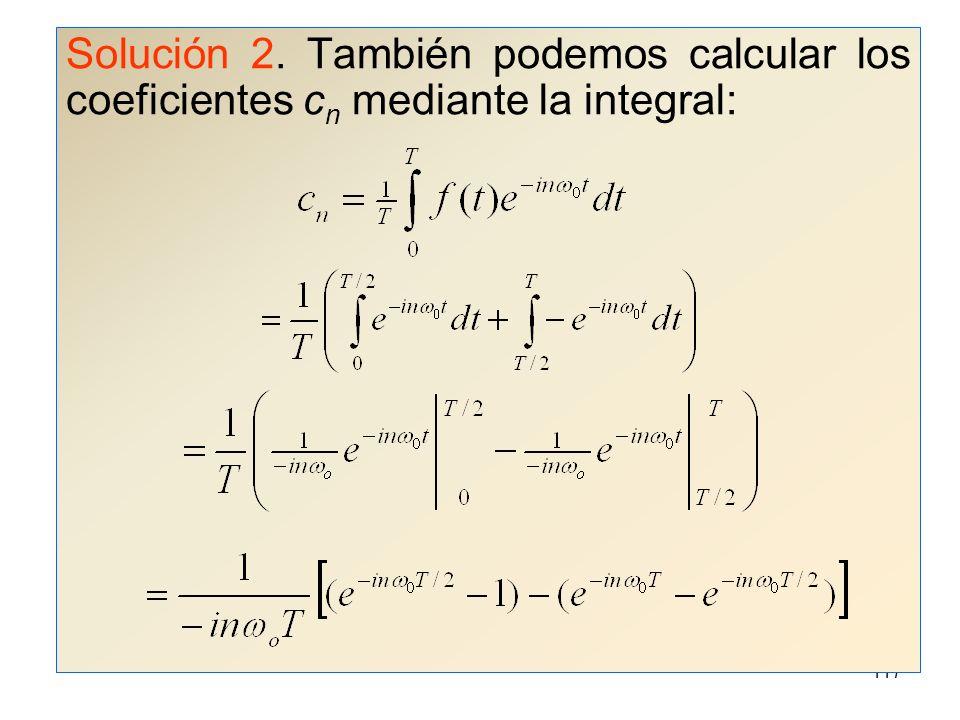 116 Podemos calcular los coeficientes c n : Entonces la serie compleja de Fourier queda: