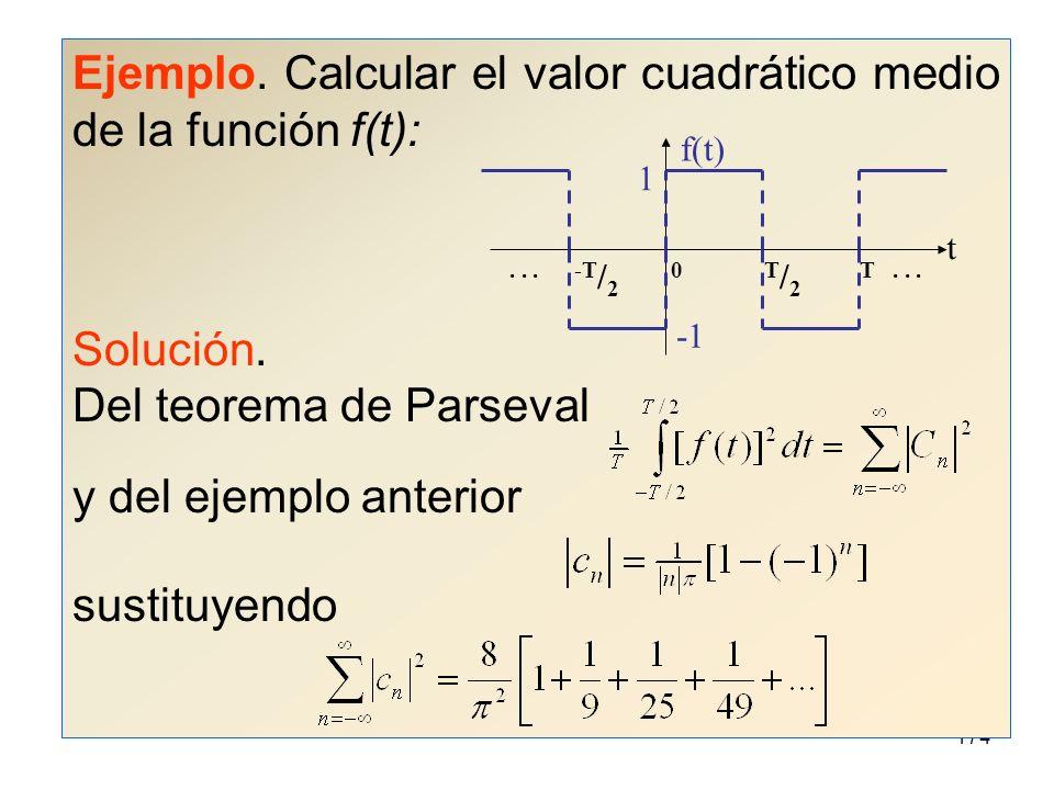 173 Por un lado Mientras que Entonces, Por lo tanto, Además, para el armónico Su valor rms es, por lo tanto su valor cuadrático medio es Para la componente de directa C 0, su valor rms es C 0, por lo tanto su valor cuadrático medio será C 0 2.