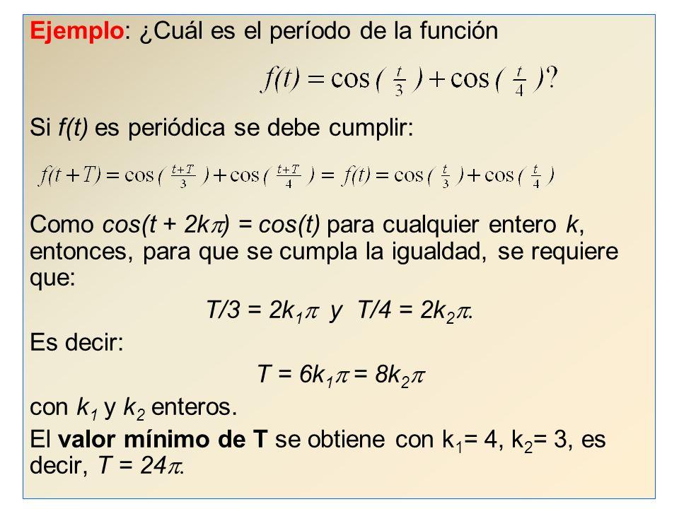 4 Ejemplo: ¿Cuál es el período de la función Si f(t) es periódica se debe cumplir: Como cos(t + 2k ) = cos(t) para cualquier entero k, entonces, para que se cumpla la igualdad, se requiere que: T/3 = 2k 1 y T/4 = 2k 2 Es decir: T = 6k 1 = 8k 2 con k 1 y k 2 enteros.