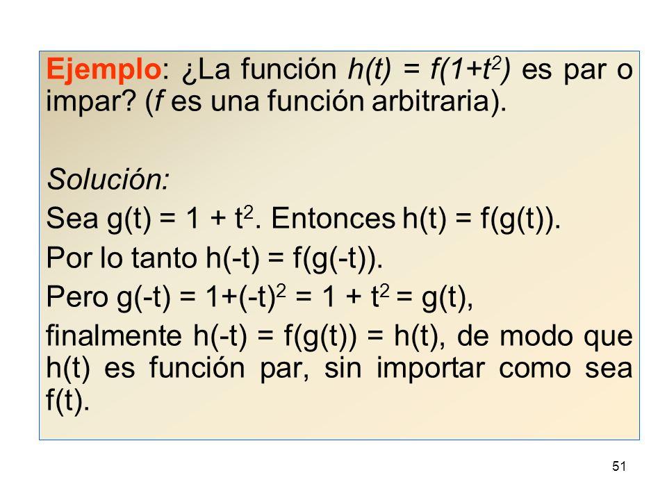 50 Ejemplo: ¿Las siguientes funciones son pares o impares.