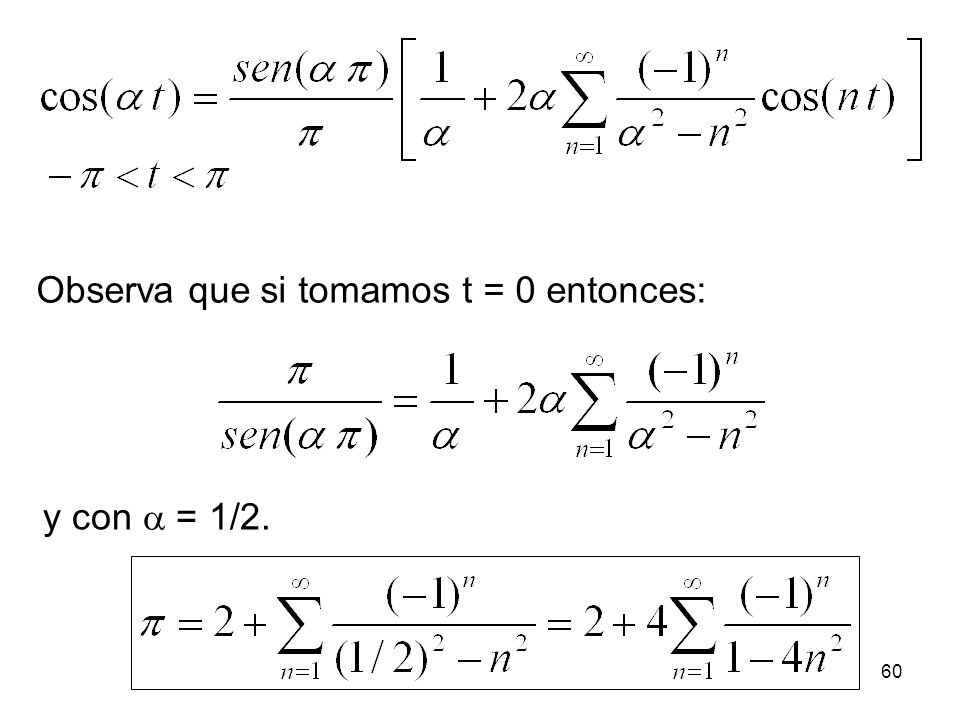 59 Ejercicio: demostrar que la serie de Fourier para con periodo T = 2π (frecuencia fundamental 0 = 1) y un número real no entero, es: