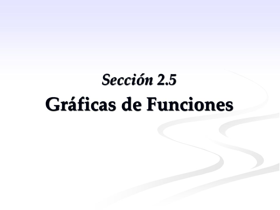 Sección 2.5 Gráficas de Funciones