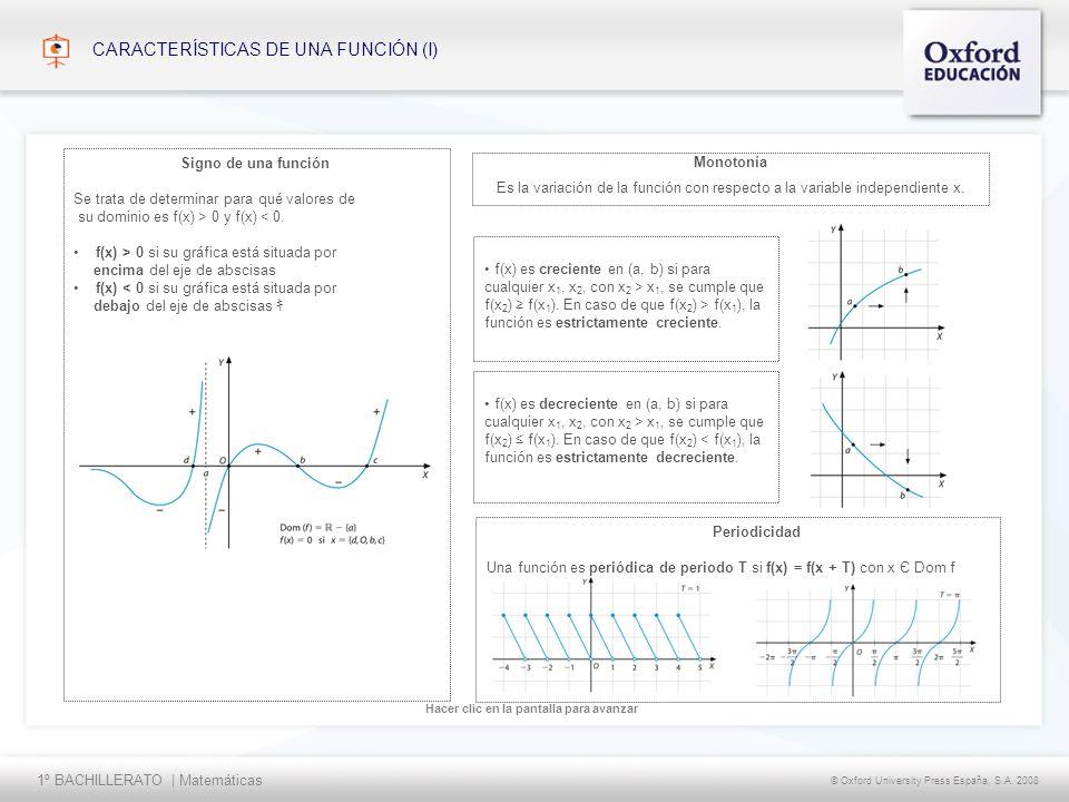 1º BACHILLERATO | Matemáticas © Oxford University Press España, S.A. 2008 Hacer clic en la pantalla para avanzar CARACTERÍSTICAS DE UNA FUNCIÓN (I) Si