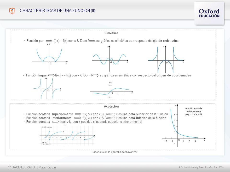1º BACHILLERATO | Matemáticas © Oxford University Press España, S.A. 2008 Hacer clic en la pantalla para avanzar CARACTERÍSTICAS DE UNA FUNCIÓN (II) A