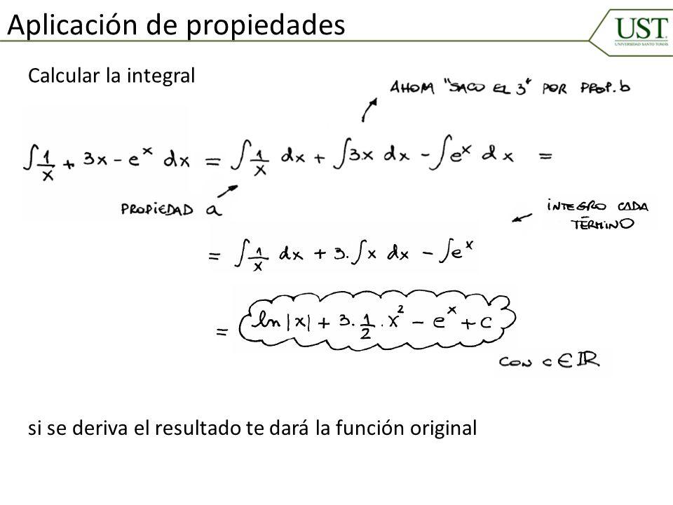Aplicación de propiedades Calcular la integral si se deriva el resultado te dará la función original
