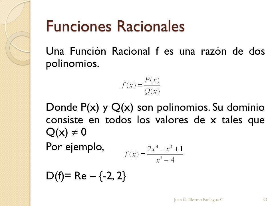 Funciones Racionales Una Función Racional f es una razón de dos polinomios. Donde P(x) y Q(x) son polinomios. Su dominio consiste en todos los valores