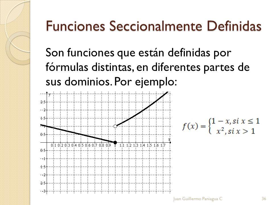 Funciones Seccionalmente Definidas Son funciones que están definidas por fórmulas distintas, en diferentes partes de sus dominios. Por ejemplo: Juan G