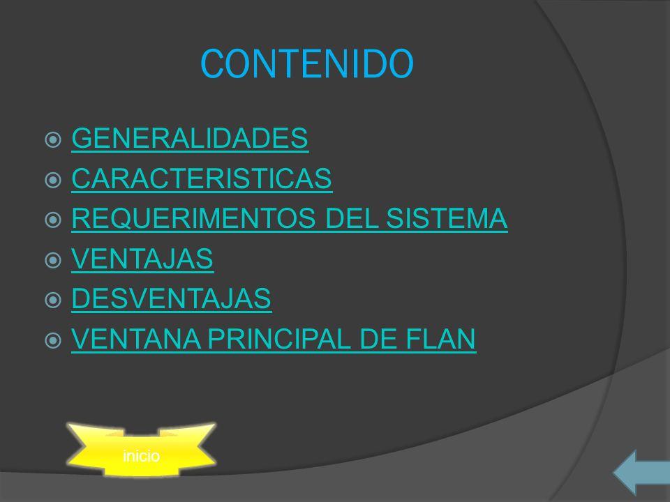 GENERALIDADES CARACTERISTICAS REQUERIMENTOS DEL SISTEMA VENTAJAS DESVENTAJAS VENTANA PRINCIPAL DE FLAN inicio