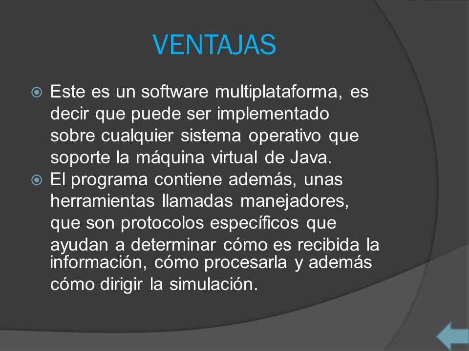 VENTAJAS Este es un software multiplataforma, es decir que puede ser implementado sobre cualquier sistema operativo que soporte la máquina virtual de