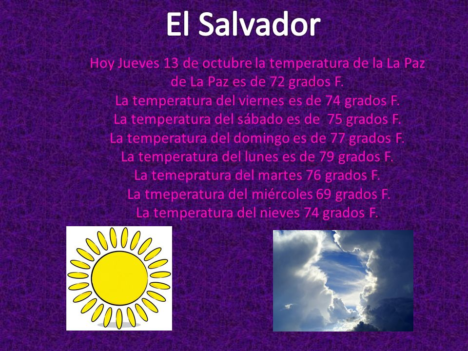 Hoy Jueves 13 de octubre la temperatura de la La Paz de La Paz es de 72 grados F. La temperatura del viernes es de 74 grados F. La temperatura del sáb