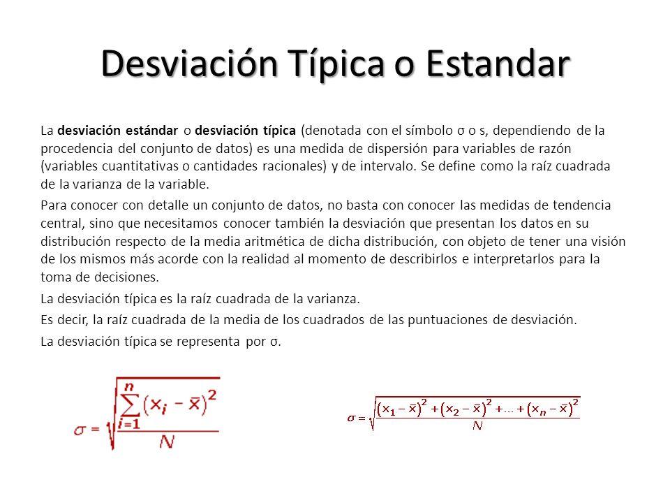 Desviación Típica o Estandar La desviación estándar o desviación típica (denotada con el símbolo σ o s, dependiendo de la procedencia del conjunto de