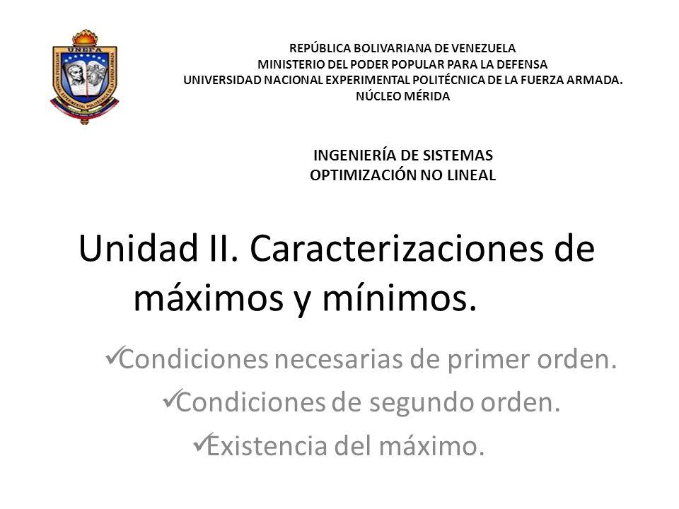 Unidad II. Caracterizaciones de máximos y mínimos. Condiciones necesarias de primer orden. Condiciones de segundo orden. Existencia del máximo. REPÚBL