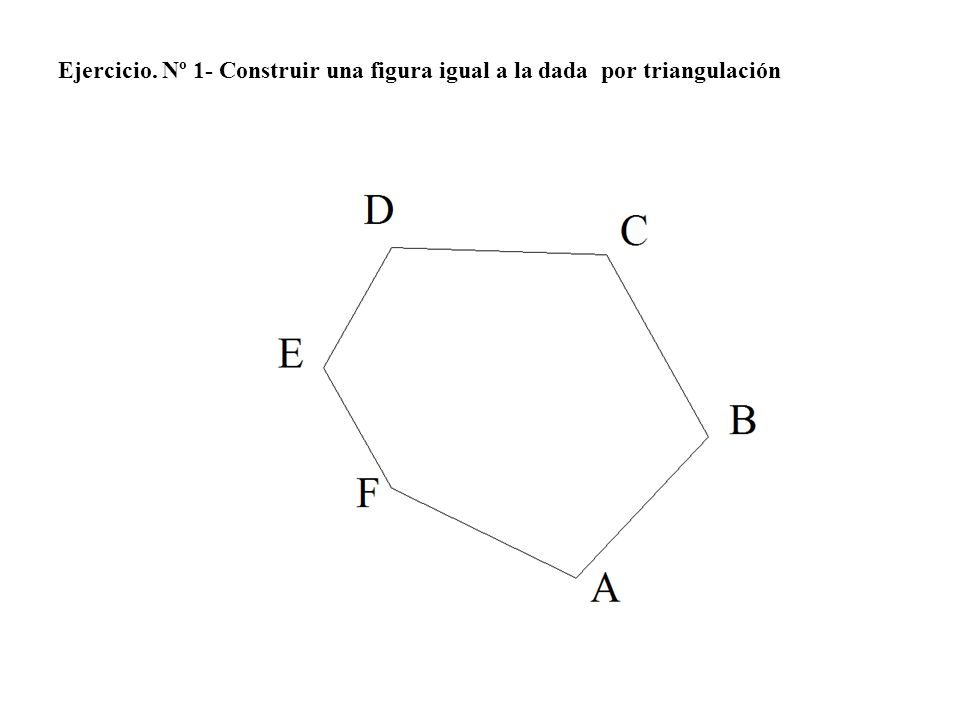6º.- Transportamos el ángulo D al punto D y llevamos la medida D-E y obtenemos el punto E.