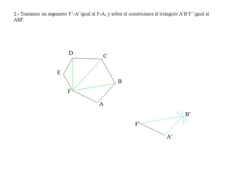 2.- Trazamos un segmento F-A igual al F-A, y sobre el construimos el triángulo ABF igual al ABF.