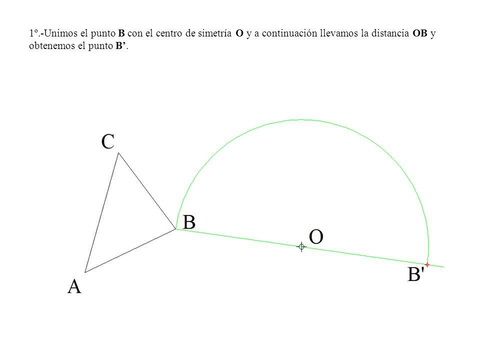 1º.-Unimos el punto B con el centro de simetría O y a continuación llevamos la distancia OB y obtenemos el punto B.