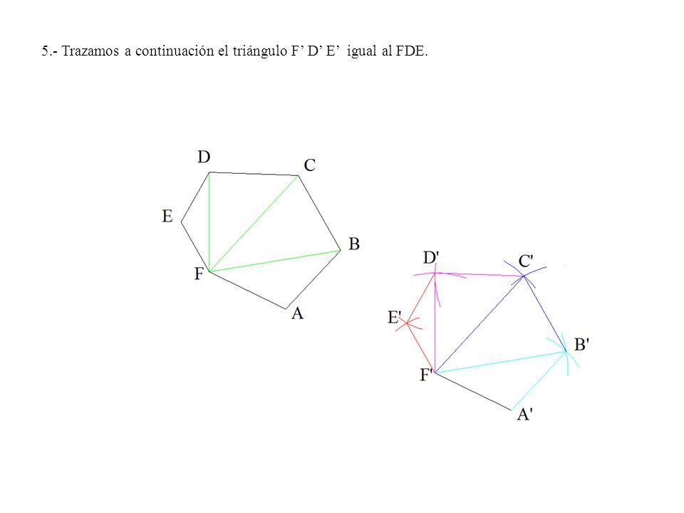 5.- Trazamos a continuación el triángulo F D E igual al FDE.