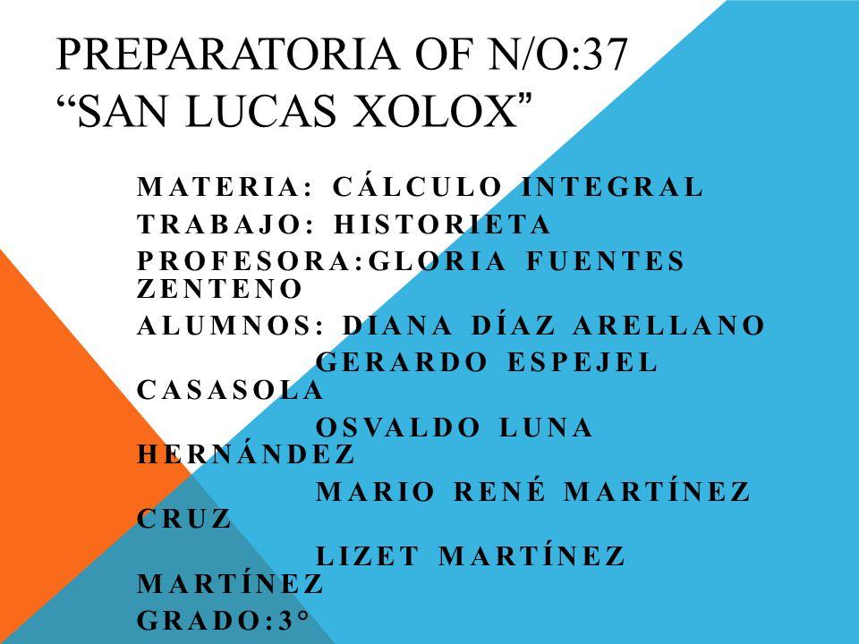 PREPARATORIA OF N/O:37 SAN LUCAS XOLOX MATERIA: CÁLCULO INTEGRAL TRABAJO: HISTORIETA PROFESORA:GLORIA FUENTES ZENTENO ALUMNOS: DIANA DÍAZ ARELLANO GER